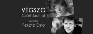 Végszó Csáki Judittal, vendég: Fekete Ernő @ Spinoza Színház