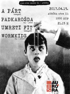 Post-punk - Auróra: A Párt↔Umreti Fit↔Padkarosda↔Wormkids @ Auróra