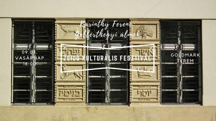 Karinthy Ferenc: Gellérthegyi álmok / Zsidó Kulturális Fesztivál @ Goldmark hall- Goldmark terem        